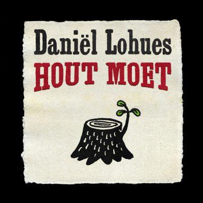 Daniël Lohues – Hout moet