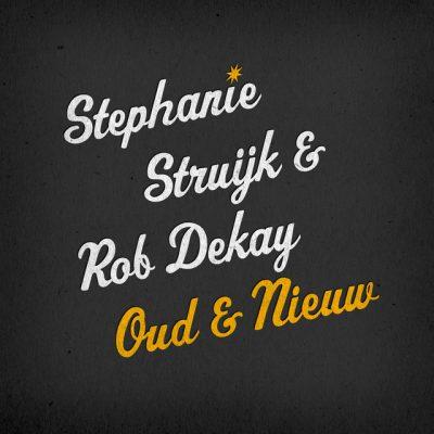 Stephanie Struijk & Rob Dekay – Oud & nieuw