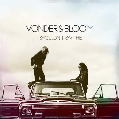 Vonder & Bloom – Shouldn't say this