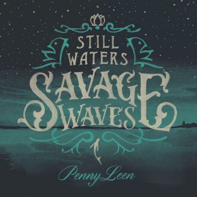 Pennyleen – Still waters Savage waves