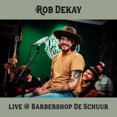 Rob Dekay – Live @ Barbershop De Schuur