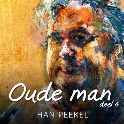 Han Peekel – Oude man (Deel 4)